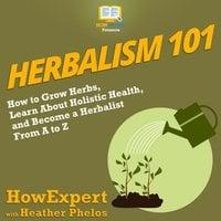 Herbalism 101 - HowExpert, Heather Phelos