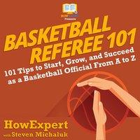 Basketball Referee 101 - HowExpert, Steven Michaluk