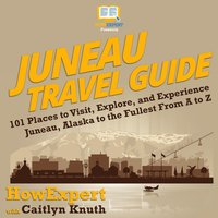 Juneau Travel Guide - HowExpert, Caitlyn Knuth