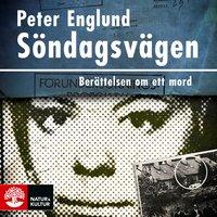Söndagsvägen : Berättelsen om ett mord - Peter Englund