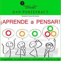 Aprender a pensar / Tranquilízate, así podrás pensar creativamente y mejorar tu vida. - Dan Pontefract