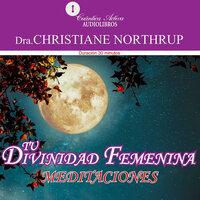Tu divinidad femenina / Meditaciones - Christiane Northrup