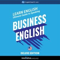 Learn English: Ultimate Guide to Speaking Business English for Beginners (Deluxe Edition) - Innovative Language Learning
