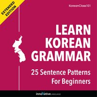 Learn Korean Grammar: 25 Sentence Patterns for Beginners (Extended Version) - Innovative Language Learning