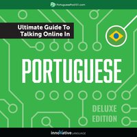 Learn Portuguese: The Ultimate Guide to Talking Online in Portuguese (Deluxe Edition) - Innovative Language Learning