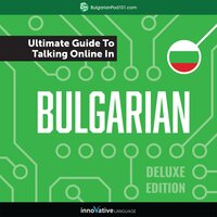 Learn Bulgarian: The Ultimate Guide to Talking Online in Bulgarian (Deluxe Edition) - Innovative Language Learning