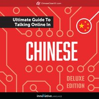 Learn Chinese: The Ultimate Guide to Talking Online in Chinese (Deluxe Edition) - Innovative Language Learning