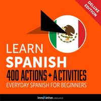 Everyday Spanish for Beginners - 400 Actions & Activities - Innovative Language Learning