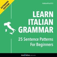 Learn Italian Grammar: 25 Sentence Patterns for Beginners (Extended Version) - Innovative Language Learning