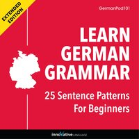 Learn German Grammar: 25 Sentence Patterns for Beginners (Extended Version) - Innovative Language Learning