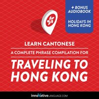 Learn Cantonese: A Complete Phrase Compilation for Traveling to Hong Kong - Innovative Language Learning