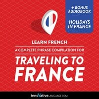 Learn French: A Complete Phrase Compilation for Traveling to France - Innovative Language Learning