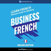 Learn French: Ultimate Guide to Speaking Business French for Beginners (Deluxe Edition) - Innovative Language Learning