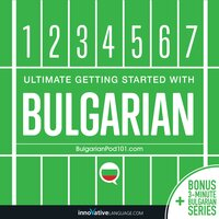 Ultimate Getting Started with Bulgarian - Innovative Language Learning