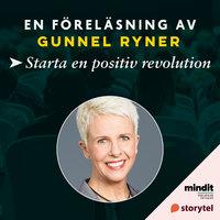 Starta en positiv revolution - Gunnel Ryner