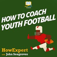 How To Coach Youth Football - HowExpert, John Seagroves