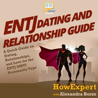 ENTJ Dating and Relationships Guide - HowExpert, Alexandra Borzo