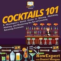 Cocktails 101 - HowExpert, Daniel Morgan