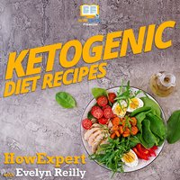 Ketogenic Diet Recipes - HowExpert, Evelyn Reilly