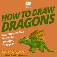How To Draw Dragons - HowExpert, Mark David Mariano
