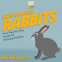 How To Raise Rabbits - HowExpert