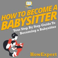 How To Become A Babysitter - HowExpert
