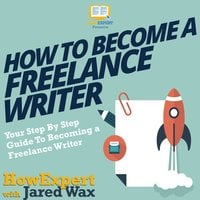 How To Become A Freelance Writer - HowExpert, Jared Wax