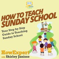 How To Teach Sunday School - HowExpert, Shirley Janisse