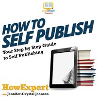 How To Self Publish - HowExpert, Jennifer-Crystal Johnson