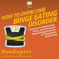How to Overcome Binge Eating Disorder - HowExpert, Lindsay Rossum