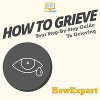 How To Grieve - HowExpert