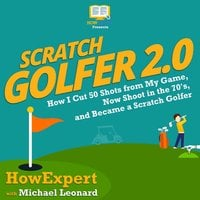 Scratch Golfer 2.0 - HowExpert, Michael Leonard