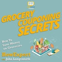 Grocery Couponing Secrets - HowExpert, John Longsworth