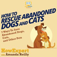 How To Rescue Abandoned Dogs and Cats - HowExpert, Linda Brooks