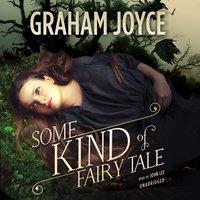 Some Kind of Fairy Tale - Graham Joyce