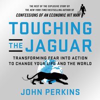 Touching the Jaguar: Transforming Fear into Action to Change Your Life and the World - John Perkins