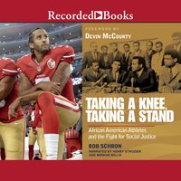 Taking a Knee, Taking a Stand: African American Athletes and the Fight for Social Justice - Bob Schron
