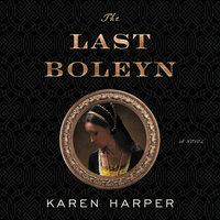 The Last Boleyn: A Novel - Karen Harper