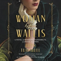 The Woman Before Wallis: A Novel of Windsors, Vanderbilts, and Royal Scandal - Bryn Turnbull