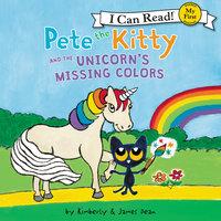 Pete the Kitty and the Unicorn's Missing Colors - James Dean, Kimberly Dean