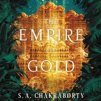 The Empire of Gold: A Novel - S.A. Chakraborty