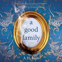 A Good Family: A Novel - A.H. Kim