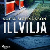 Illvilja - Sofia Sigridsson, Sofia Sigfridsson
