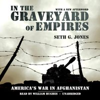 In the Graveyard of Empires: America's War in Afghanistan - Seth G. Jones