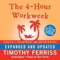 The 4-Hour Workweek: Escape 9–5, Live Anywhere, and Join the New Rich - Timothy Ferriss