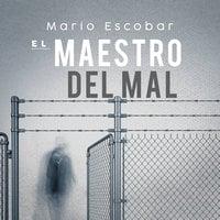 El maestro del mal - Mario Escobar