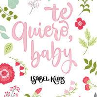 Te quiero, baby - Isabel Keats
