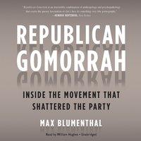 Republican Gomorrah - Max Blumenthal