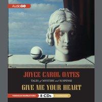 Give Me Your Heart - Joyce Carol Oates