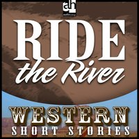 Ride the River - Ernest Haycox